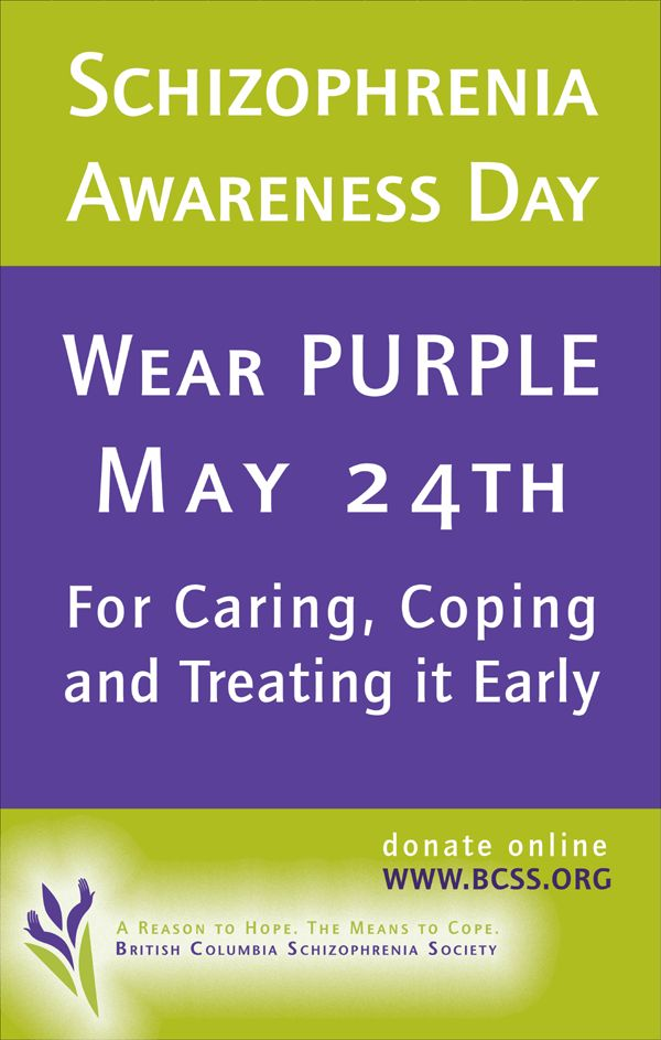 May 24th is Schizophrenia and Psychosis Awareness Day! Wear Purple to show your support. Remember that you are not alone.  You have an amazing support from family and friends.