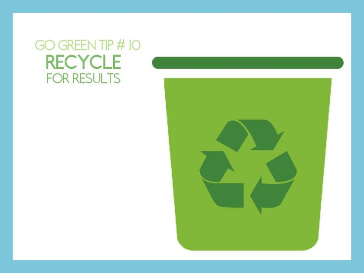 #GoGreen Tip #10: Recycle For Results - It doesn't take long to make a difference while you make recycling a habit at your home. Keep a box or bin handy in a high-traffic area of your home (such as the kitchen) where you can deposit all of those empty cereal boxes, discarded paper, metal cans and more that can be recycled.