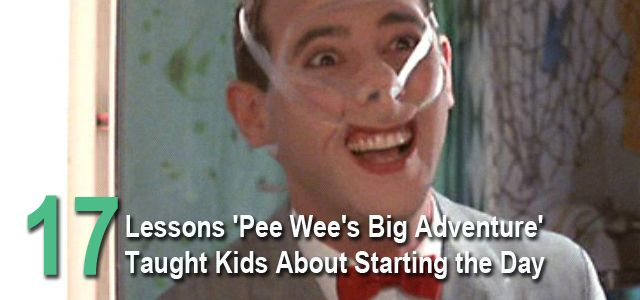Pee wee morning lessons 17 lessons Pee Wees Big Adventure taught kids about starting the day