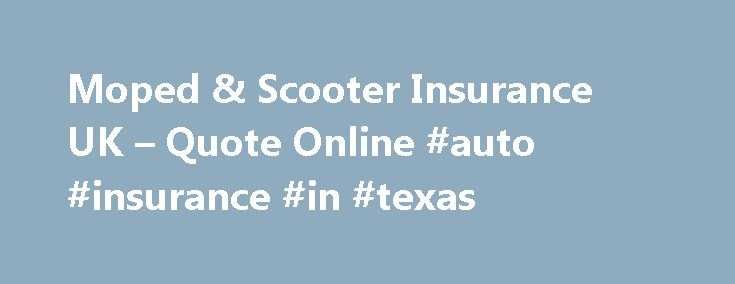 Moped & Scooter Insurance UK – Quote Online #auto #insurance #in #texas http://nef2.com/moped-scooter-insurance-uk-quote-online-auto-insurance-in-texas/  #scooter insurance # Moped and Scooter Insurance Find the Best Value Moped Insurance with Bennetts We don't just provide motorcycle insurance – we also provide specialist moped and scooter insurance cover. Whatever make or model you may ride, we make sure that you have the best cover for your requirements and that you are fully...