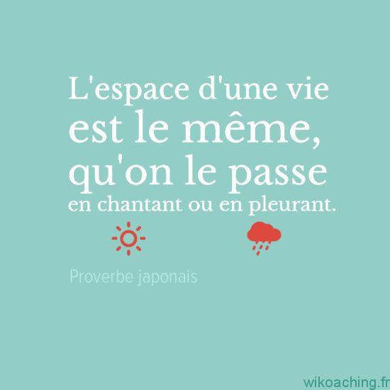 L'espace d'une vie est le même, qu'on le passe en chantant ou en pleurant.
