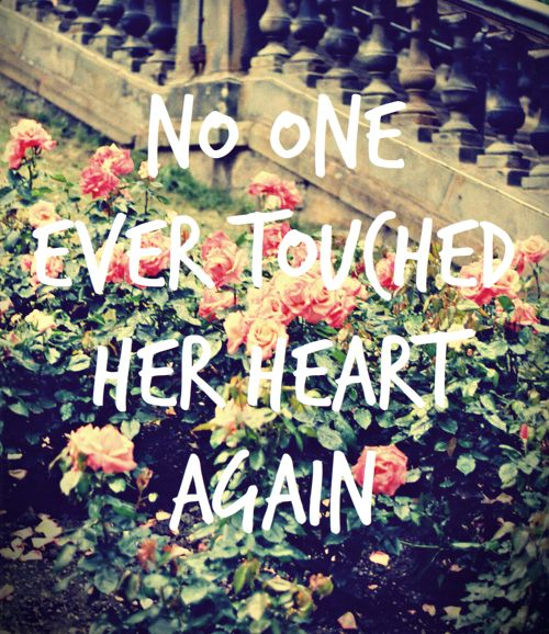 no one every touched her heart again