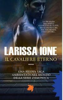 Sognando tra le Righe: IL CAVALIERE ETERNO   di Larissa Ione   Recensione...