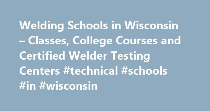 Welding Schools in Wisconsin – Classes, College Courses and Certified Welder Testing Centers #technical #schools #in #wisconsin http://indiana.nef2.com/welding-schools-in-wisconsin-classes-college-courses-and-certified-welder-testing-centers-technical-schools-in-wisconsin/  # Wisconsin Welding Schools! Schools for Welding in Wisconsin Offering Classes, Certifications and College Degrees Blackhawk Technical College Welding Department 6004 S CTY RD G Janesville, WI 53547 Phone: (608) 743-4463…