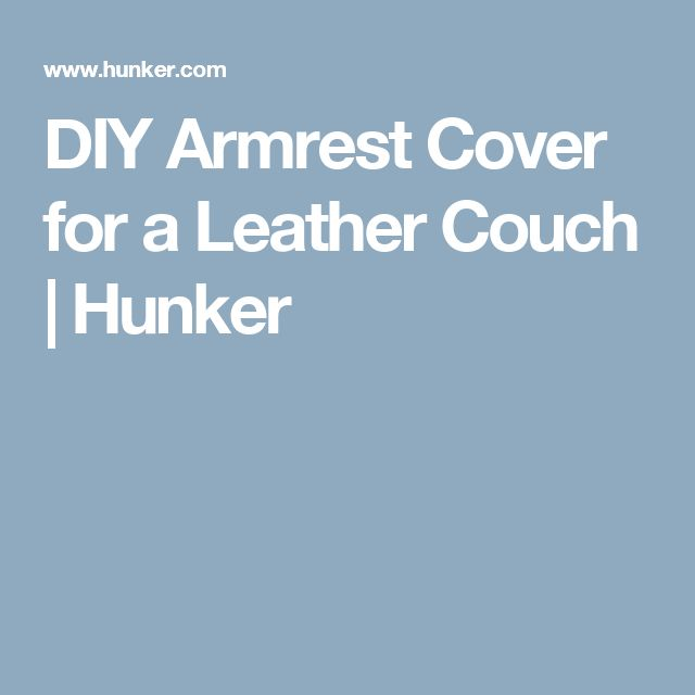 17 Best Ideas About Leather Couch Covers On Pinterest