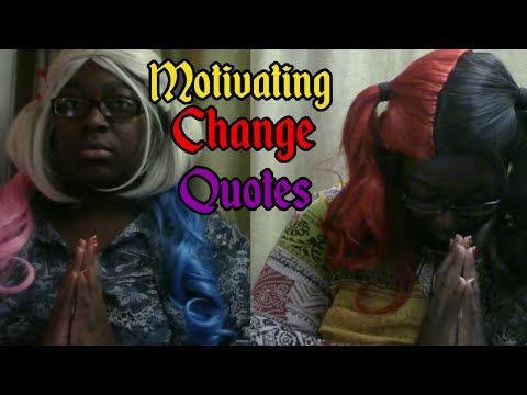 Be the change you want to be, here are some quotes to help you out! With my two friends Melone and Harmony! New Videos ever Tuesday, Thursday, Friday, …