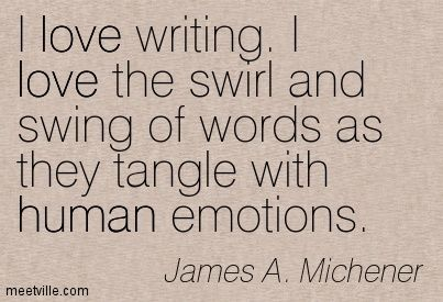 james michener images | James A. Michener: I love writing. I love the swirl and swing of words ...