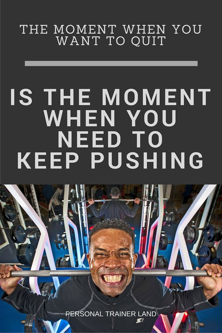 Personal Trainer Quotes - The moment when you want to quit is the moment when you need to keep pushing