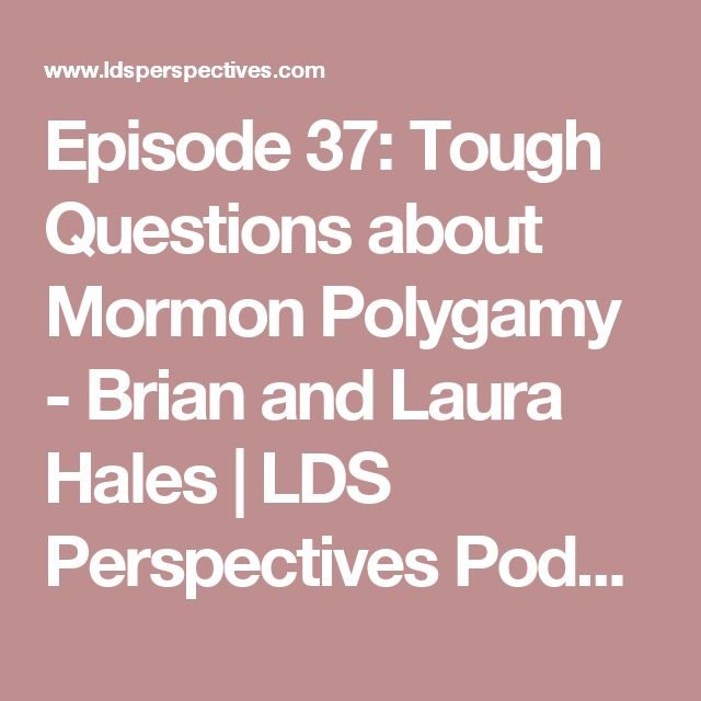 Episode 37: Tough Questions about Mormon Polygamy - Brian and Laura Hales | LDS Perspectives Podcast