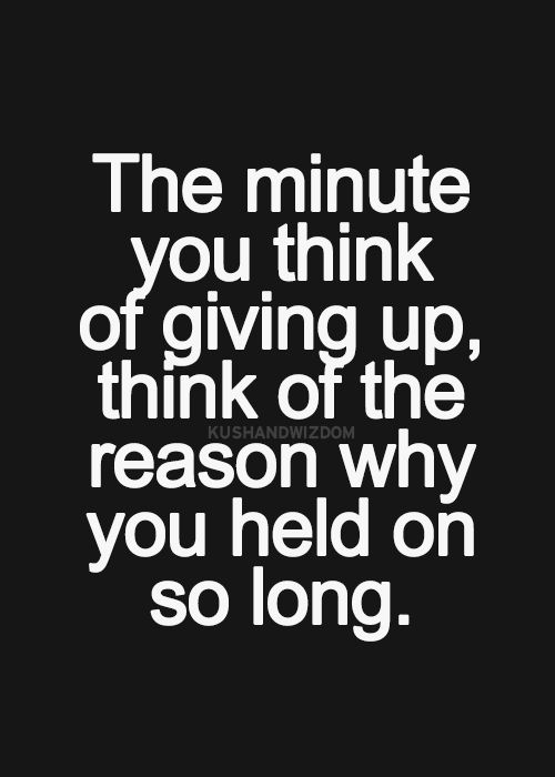 #inspirationalquotes The minute you think of giving up, think of the reason why you held on so long... motivational quote http://www.positivewordsthatstartwith.com/ inspirational quotes