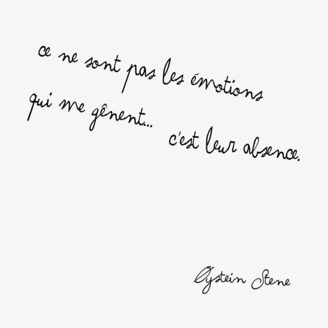 """Inspirational Quote: """"Ce ne sont pas les émotions qui me gênent C'est leurs absences"""
