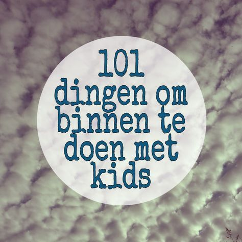 101 dingen om binnen te doen met kinderen als het regent of koud is. Hoe vermaak je de kids als het buiten slecht weer is? Mogelijkheden genoeg, thuis en buiten de deur! #leukmetkids #winter #herfst
