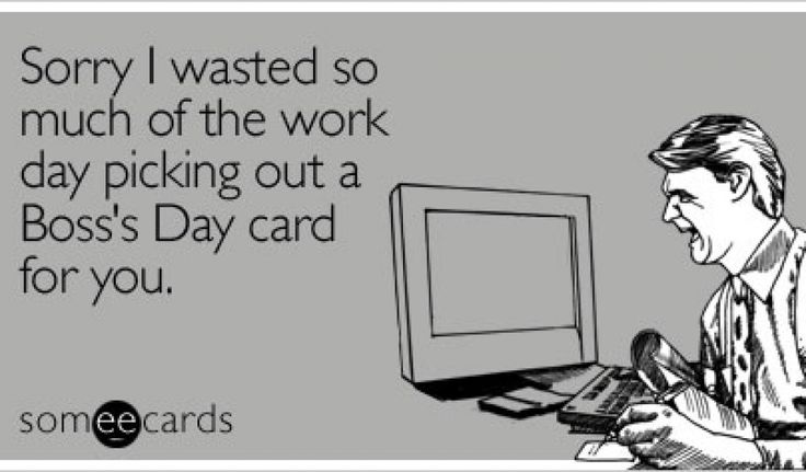 Sorry i wasted so much of work funny happy bosss day ecards happy sorry i wasted so much of work funny happy bosss day ecards happy boss day pinterest m4hsunfo Image collections