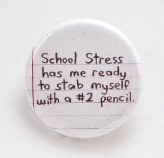 School stress has me ready to stab myself with a #2 pencil- Pinback button