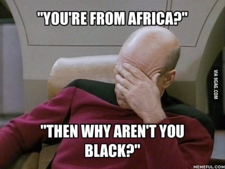As a white South African in Europe I get this a lot