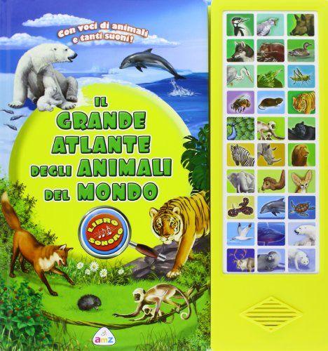 Amazon.it: Il grande atlante degli animali del mondo. Libro sonoro - T. Campana - Libri