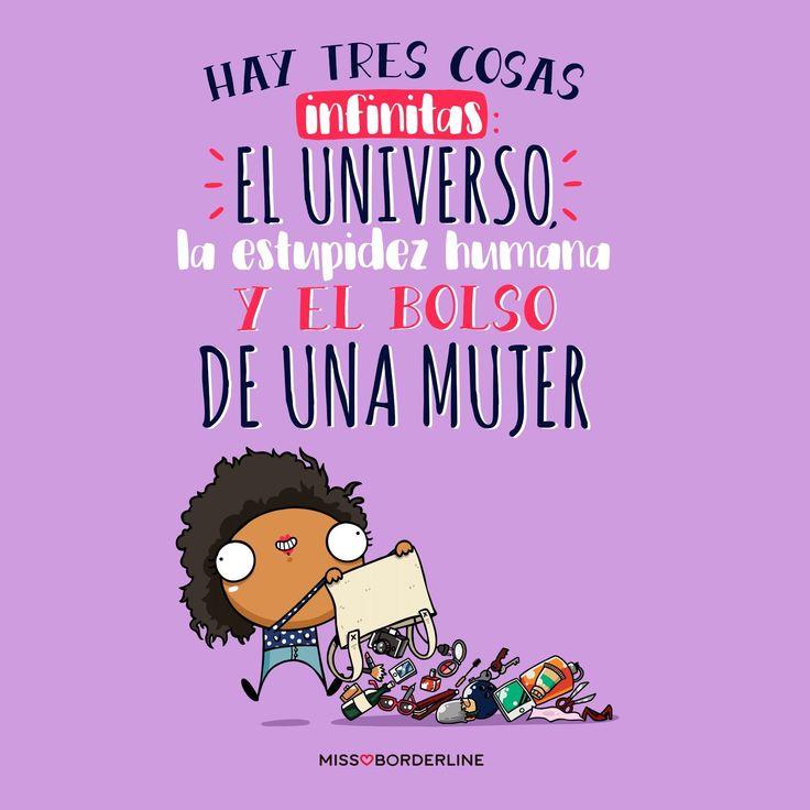 Hay tres cosas infinitas: el universo, la estupidez humana...y el bolso de una mujer.