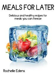 Meals For Later: Freezer Meals by Rochelle Edens ebook deal