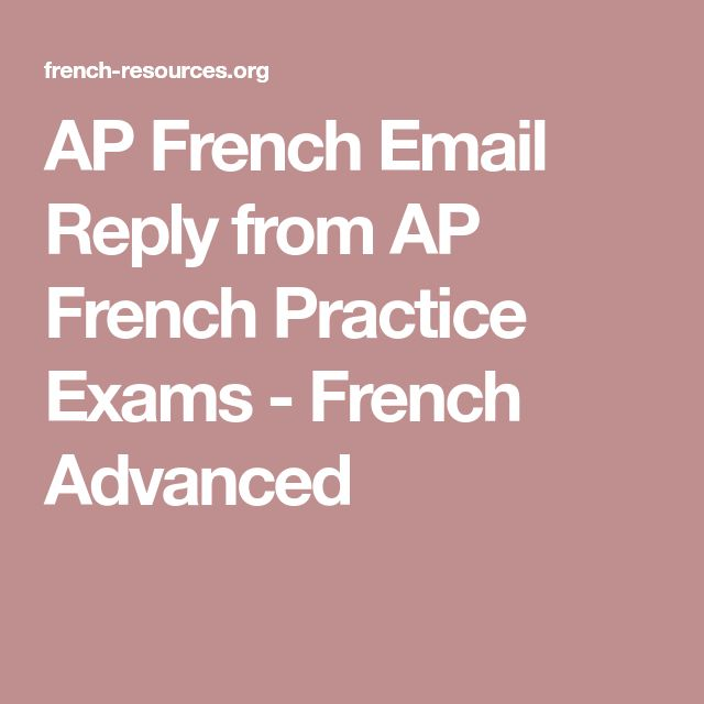 AP French Email Reply from AP French Practice Exams - French Advanced