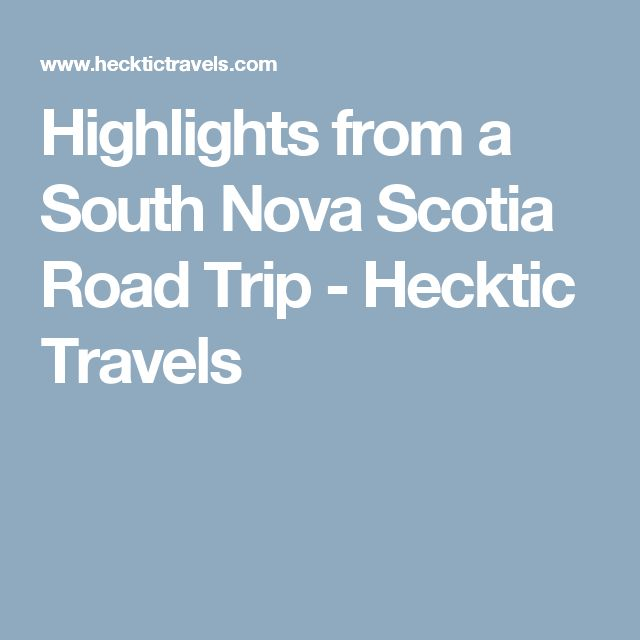 Highlights from a South Nova Scotia Road Trip - Hecktic Travels