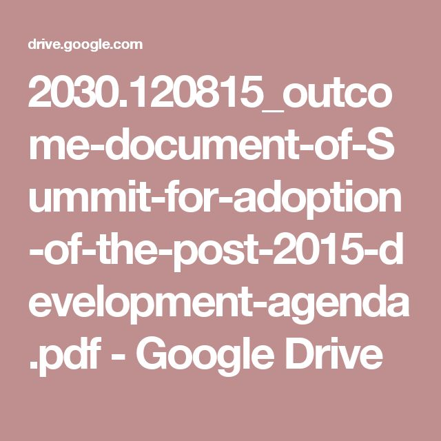 2030.120815_outcome-document-of-Summit-for-adoption-of-the-post-2015-development-agenda.pdf - Google Drive