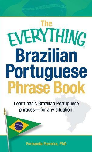 The Everything Brazilian Portuguese Phrase Book: Learn Basic Brazilian Portuguese Phrases.