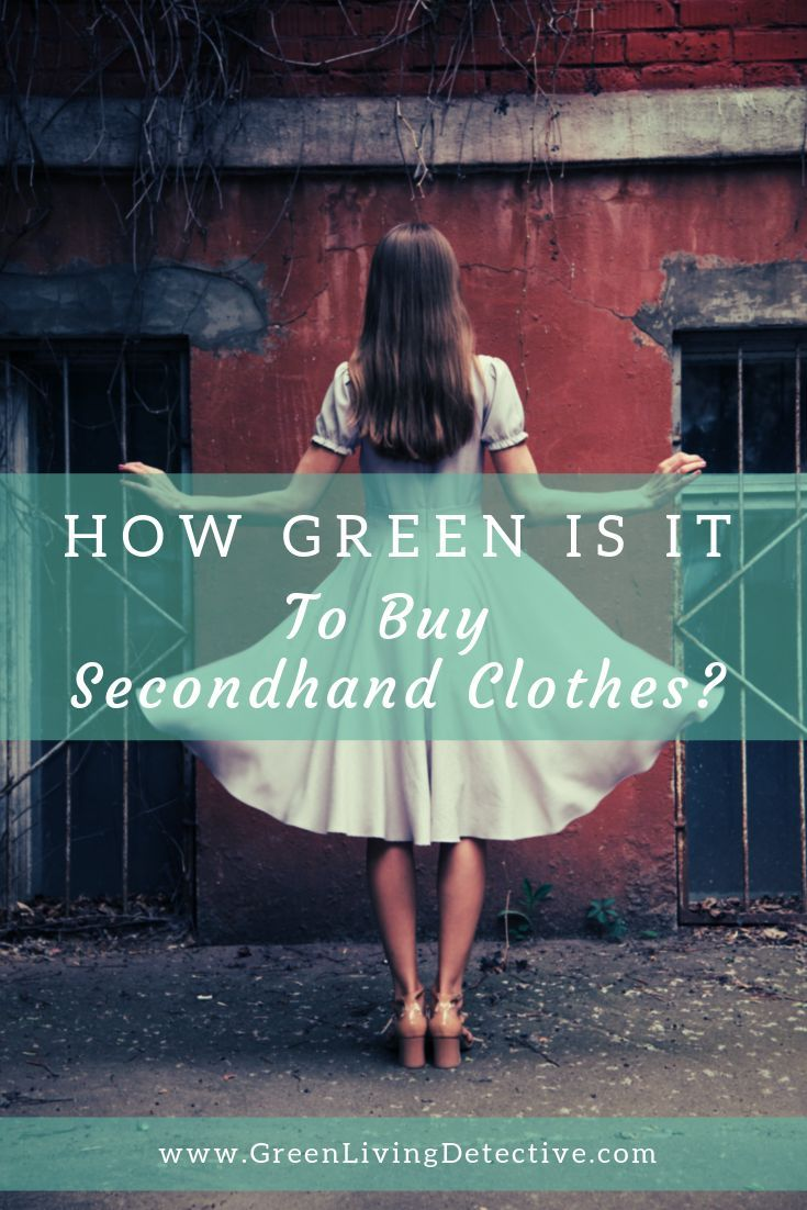 How Green Is It To Buy Secondhand Clothes Green Living Detective In 2020 Second Hand Clothes Thrift Store Diy Clothes Thrift Store Fashion