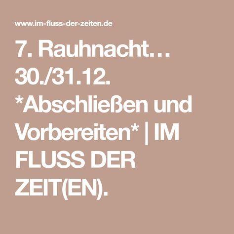 7. Rauhnacht… 30./31.12. *Abschließen und Vorbereiten* | IM FLUSS DER ZEIT(EN).