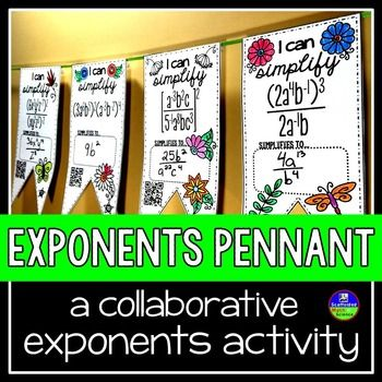 Exponent rules. In this collaborative activity, students simplify expressions with exponents. To simplify, students will need to multiply, divide and raise exponents to exponents. There are 2 sets of pennants in this download: 20 with QR codes for easy checking and 20 without.