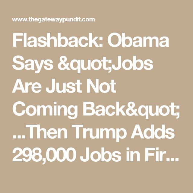"""Flashback: Obama Says """"Jobs Are Just Not Coming Back"""" ...Then Trump Adds 298,000 Jobs in First Month"""