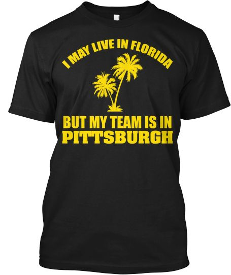 I may live in florida but my team is in pittsburgh born for Custom t shirt printing pittsburgh