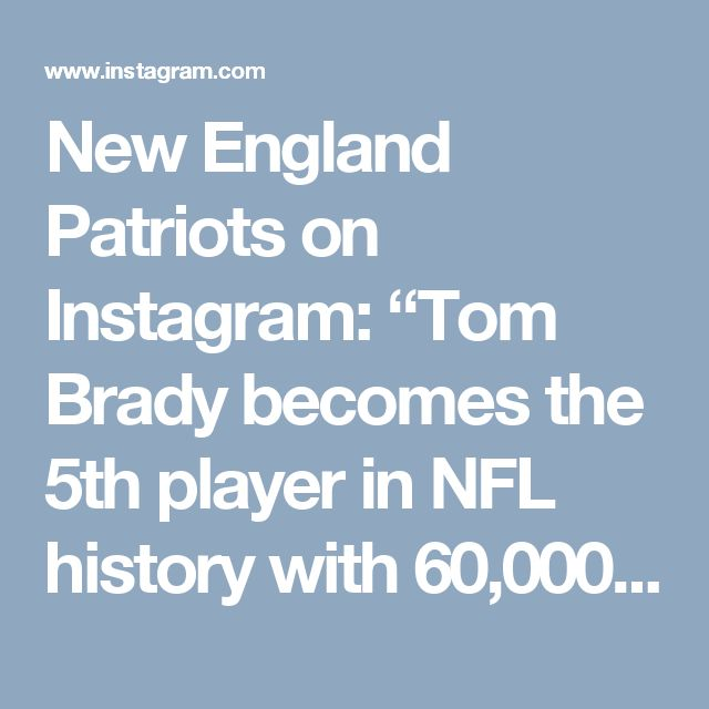 """New England Patriots on Instagram: """"Tom Brady becomes the 5th player in NFL history with 60,000 passing yards."""""""
