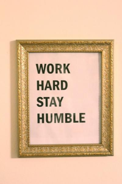 "love this quote: ""work hard, stay humble"""