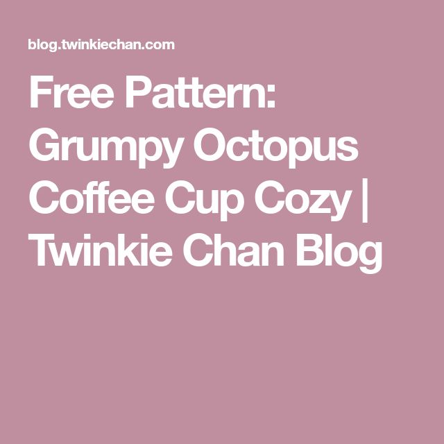 Free Pattern: Grumpy Octopus Coffee Cup Cozy | Twinkie Chan Blog