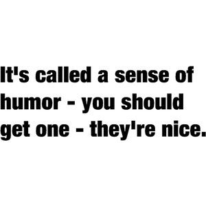 Sense of humor :)
