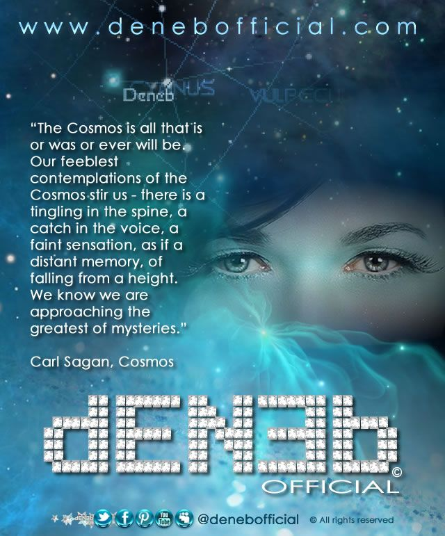 """#DENEB Official ©  - """"The Cosmos is all that is or was or ever will be. Our feeblest contemplations of the Cosmos stir us – there is a tingling in the spine, a catch in the voice, a faint sensation, as if a distant memory, of falling from a height. We know we are approaching the greatest of mysteries."""" Carl Sagan, Cosmos"""