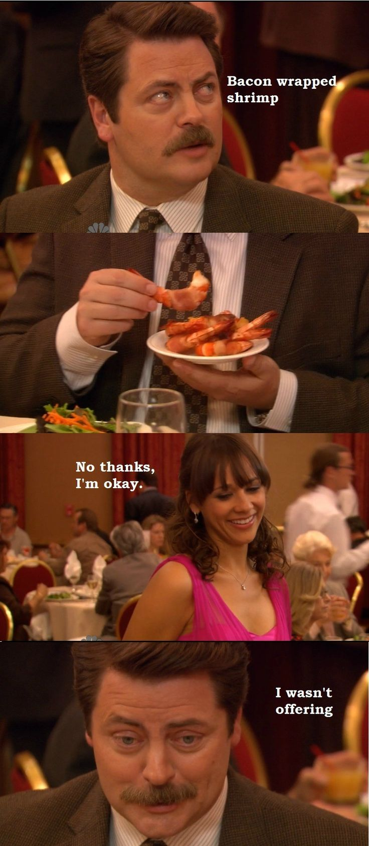 Parks and Recreation S1- Ron Swanson won't offer you any bacon wrapped shrimp.