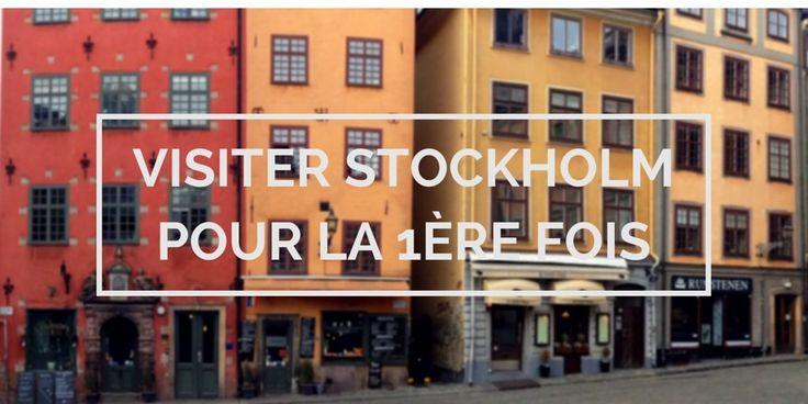 Visiter Stockholm pour la première fois : conseils et astuces