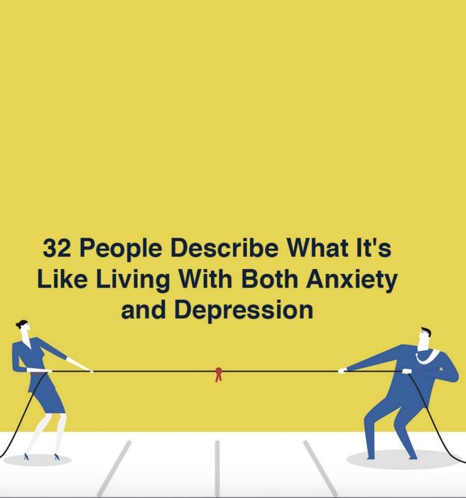 32 People Describe What It's Like Living With Both Anxiety and Depression