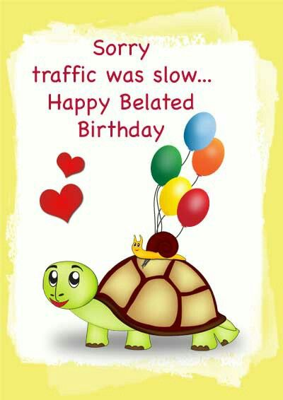 Happy belated Birthday.  (Pin#1: Belated...  Pin+: Animals: Cold-Blooded...).