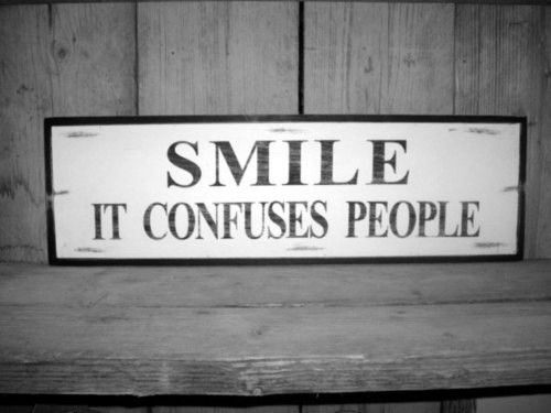 Smile.: Funnies Messages, Smile Quotes, Confused People, Life Mottos, Street Signs, So True, Sayingsquotesfunni Stuff, Inspiration Quotes, True Stories