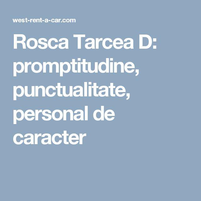 Rosca Tarcea D: promptitudine, punctualitate, personal de caracter
