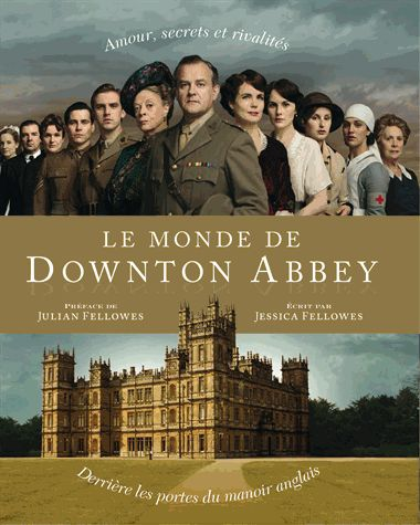 Le monde de Downton Abbey - Jessica Fellowes