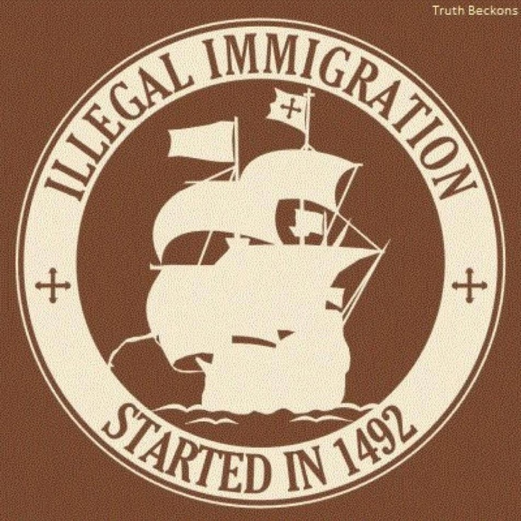 illegal immigration... started in 1492. | Immigration | Pinterest