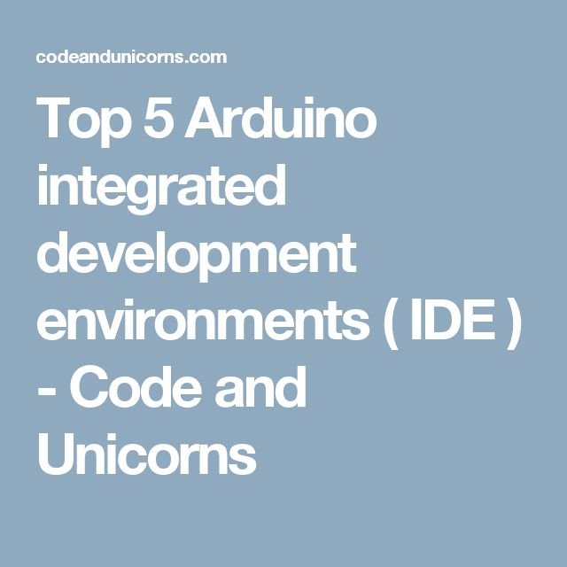 Top 5 Arduino integrated development environments ( IDE ) - Code and Unicorns
