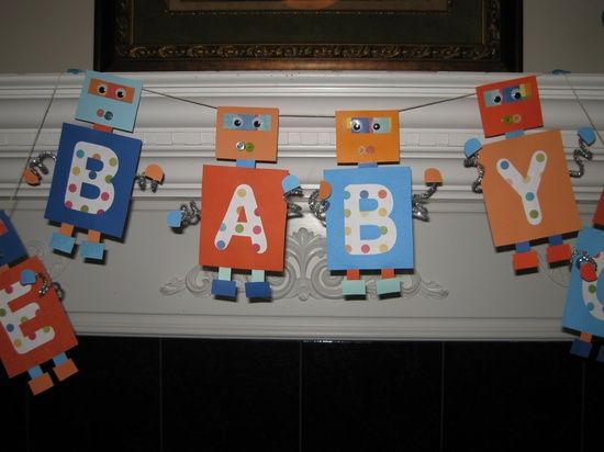 robot baby shower decorations | Robot Ideas / Robot baby shower banner- Soooo cute and easy to do!