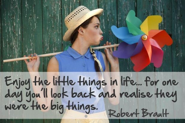 Be greatful for the little things in life so you can be more thankful for the bigger things in your life