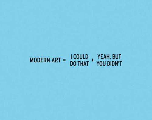 modern art: Thoughts, Artsi Fartsi, Craig Damrauer, Modern Art, Inspiration, Quotes, True, Funnies, Modernart