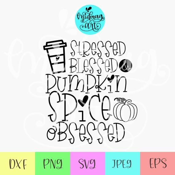 Download Stressed blessed and pumpkin spice obsessed svg, oh my ...