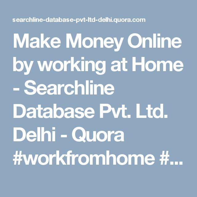 Make Money Online by working at Home - Searchline Database Pvt. Ltd. Delhi - Quora #workfromhome  #workathome  #makemoneyfromhome  #workingmom #ahmedabad #pune #delhi #mumbai #india
